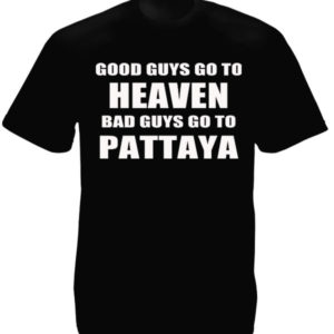 Good Guys Go to Heaven Bad Guys go to Pattaya Black T-Shirt