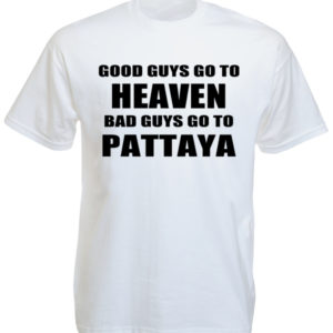 Teeshirt Good Guys Go to Heaven Bad Guys go to Pattaya
